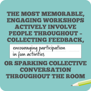 Creative internal comms ideas to re-energise employees quote 6: The most memorable, engaging workshops actively involve people throughout – collecting feedback, encouraging participation in fun activities, or sparking collective conversation throughout the room