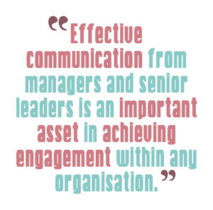 5 ways to boost leadership communications, Quote 1: Effective communication from managers and senior leaders is an important asset in achieving engagement within any organisation