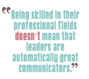 5 ways to boost communication skills, quote 4: Being skilled in their professional fields doesn't mean that leaders are automatically great communicators