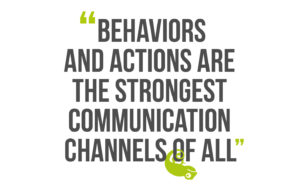 Building Leadership Authenticity, Quote 3: Behaviors and actions are the strongest communication channels of all