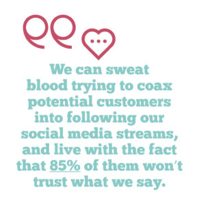why you should embrace employee advocacy on social media, Quote: We can sweat blood trying to coax potential customers into following our social media streams, and live with the fact that 85% of them won't trust what we say
