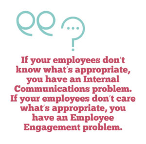 why you should embrace employee advocacy on social media, Quote: If your employees don't know what's appropriate, you have an Internal Communications problem. If your employees don't care what's appropriate, you have an Employee Engagement problem